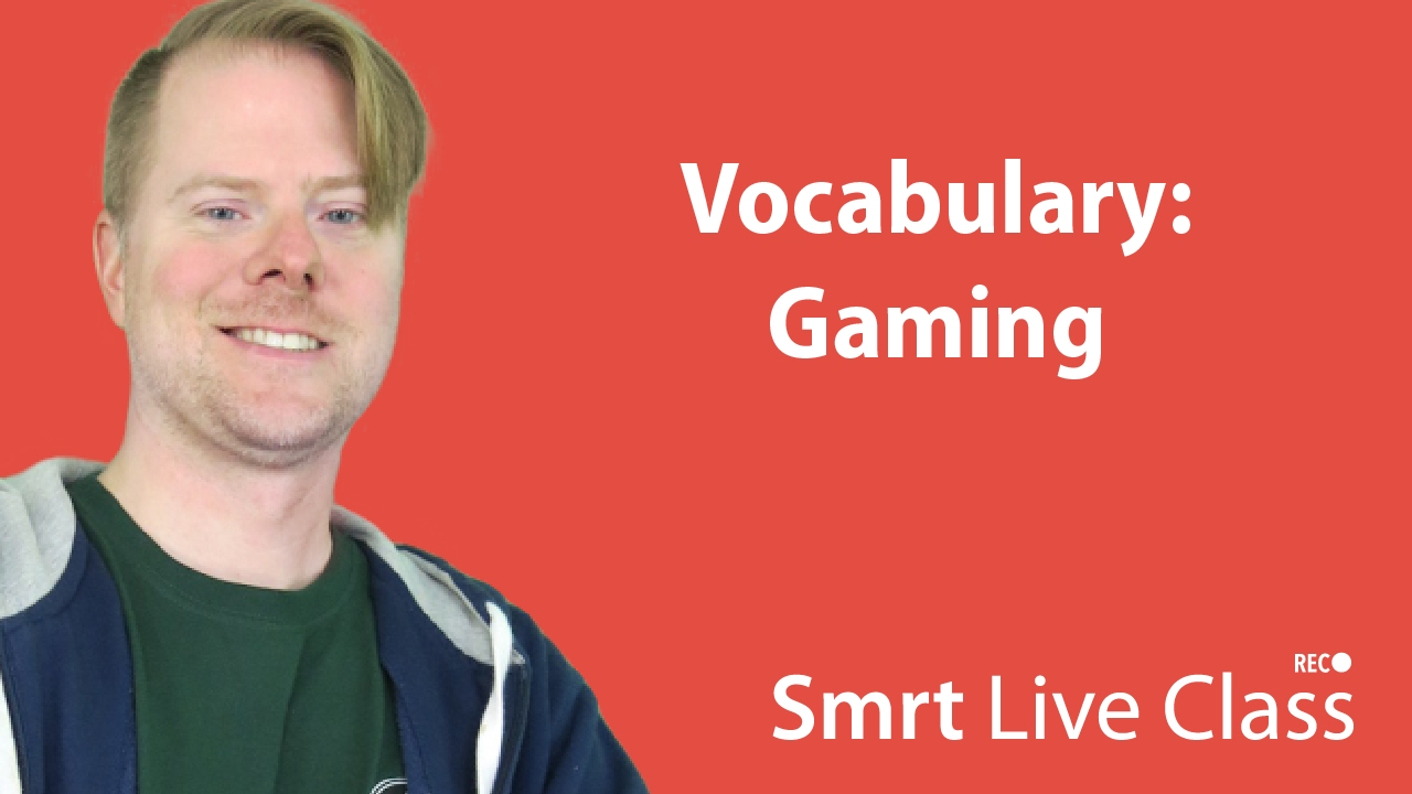Vocabulary: Gaming - Upper-Intermediate English with Neal #37