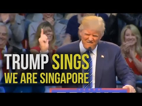 Donald Trump Sings We Are Singapore!!!