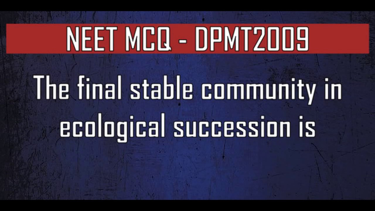 NEET MCQ The final stable community in ecological succession is