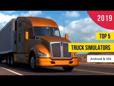 Top 5 Best Truck Driving Simulators For Android & IOS In 2019