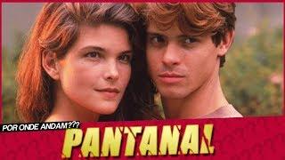 POR ONDE ANDAM OS ATORES DE PANTANAL? | ANTES E DEPOIS PANTANAL