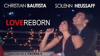 LOVE REBORN: CHRISTIAN BAUTISTA X SOLENN HEUSSAFF (A J. PACENA II SHORT)