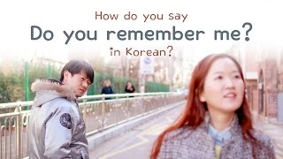 "How Do You Say ""Do you remember me?"" In Korean?"