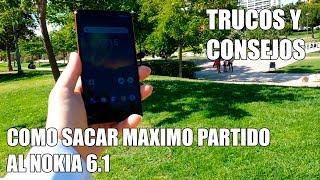 Como sacar maximo partido al Nokia 6.1 - Trucos y Consejos