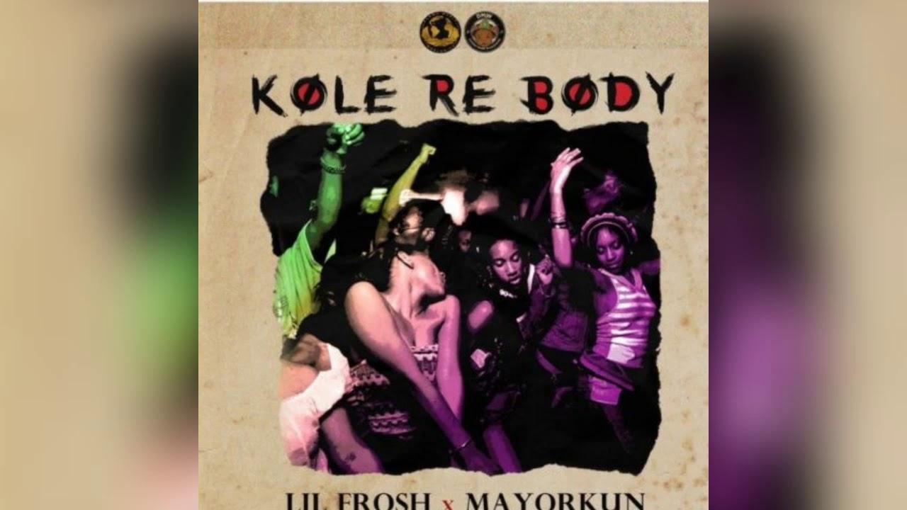 Download LIL FROSH Ft Mayokun  kole re body (video)