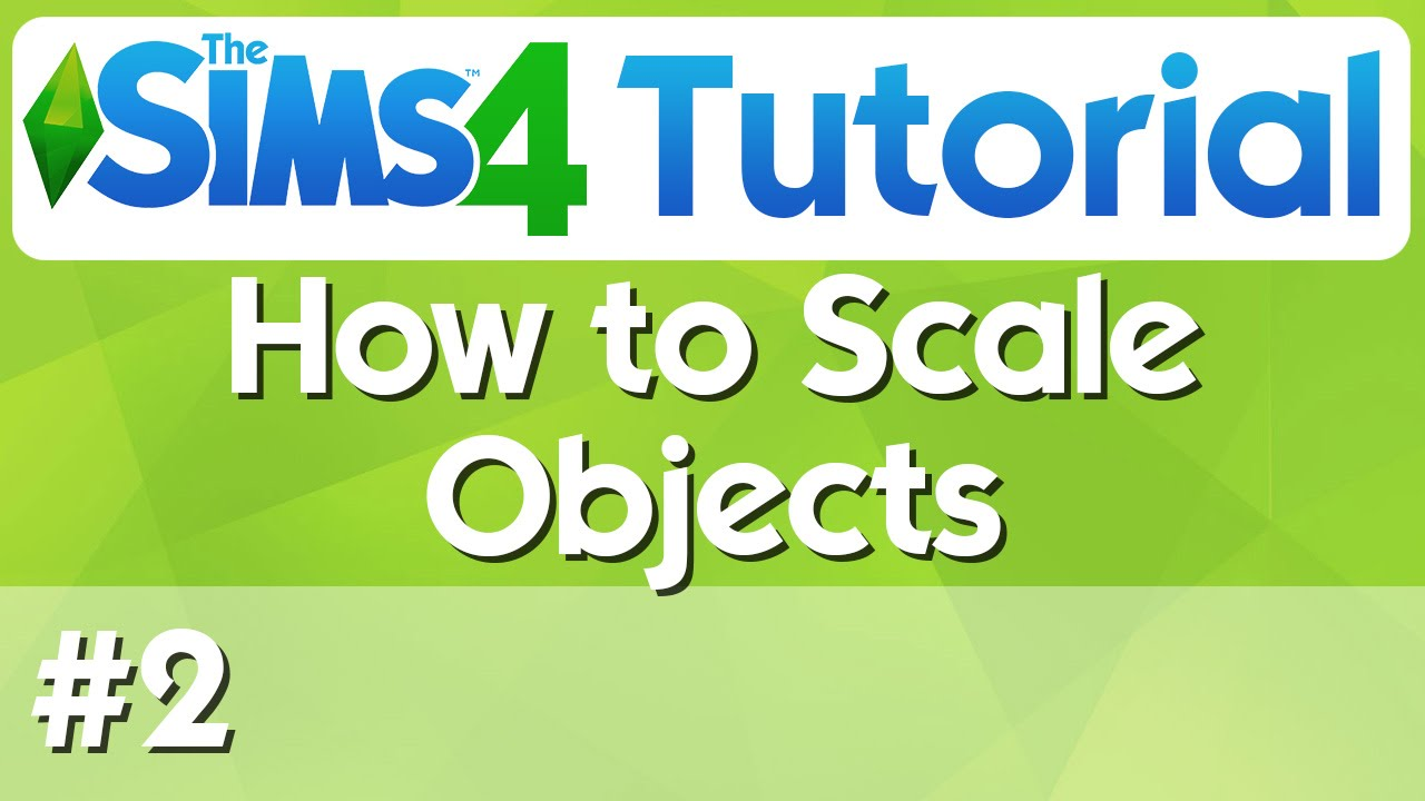 The Sims 4 Tutorial 2 How To Scale Objects Youtube