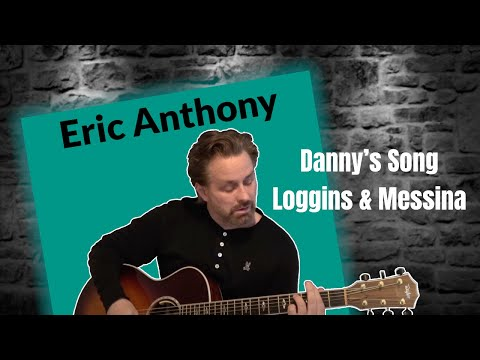 Danny's Song - Loggins & Messina - Acoustic Guitar Cover by Eric Anthony