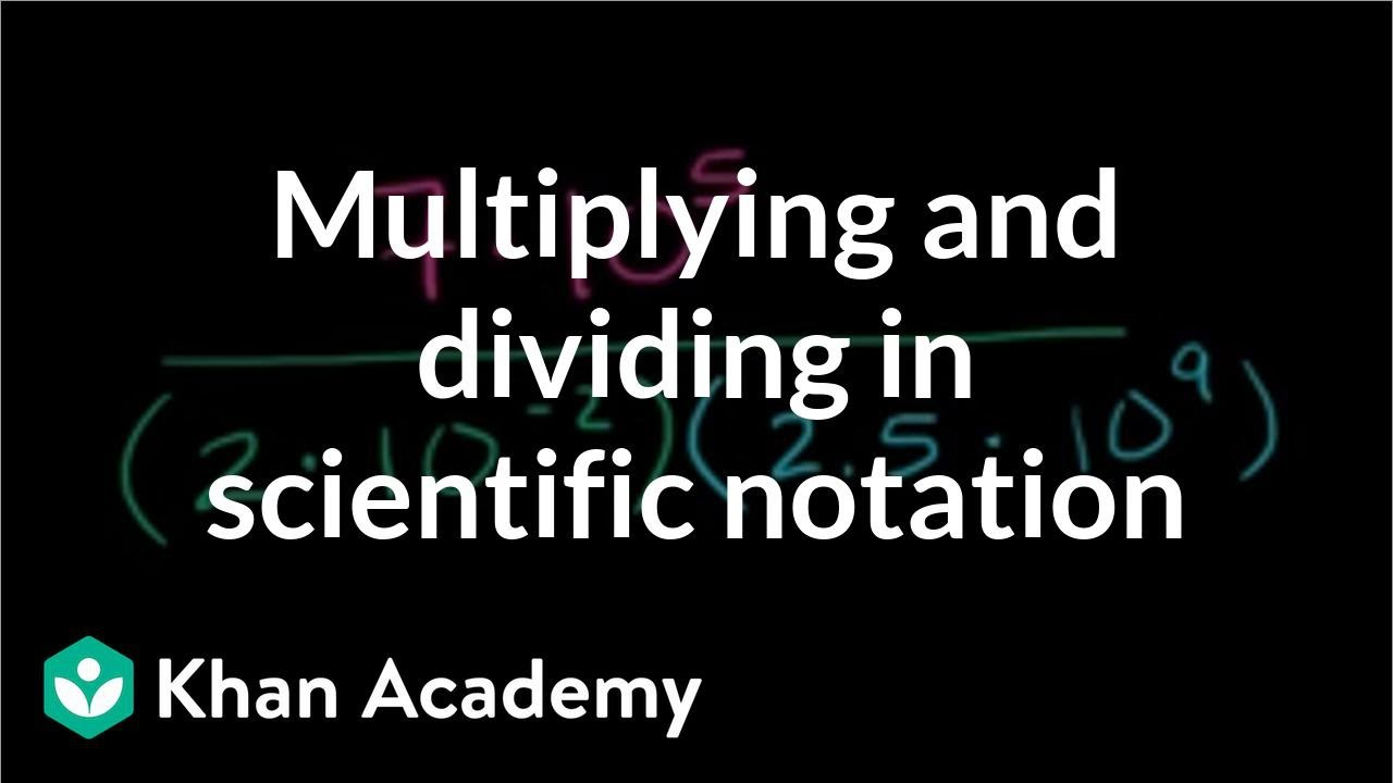 Multiplying Dividing In Scientific Notation Video Khan