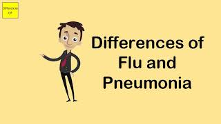 Differences of Flu and Pneumonia