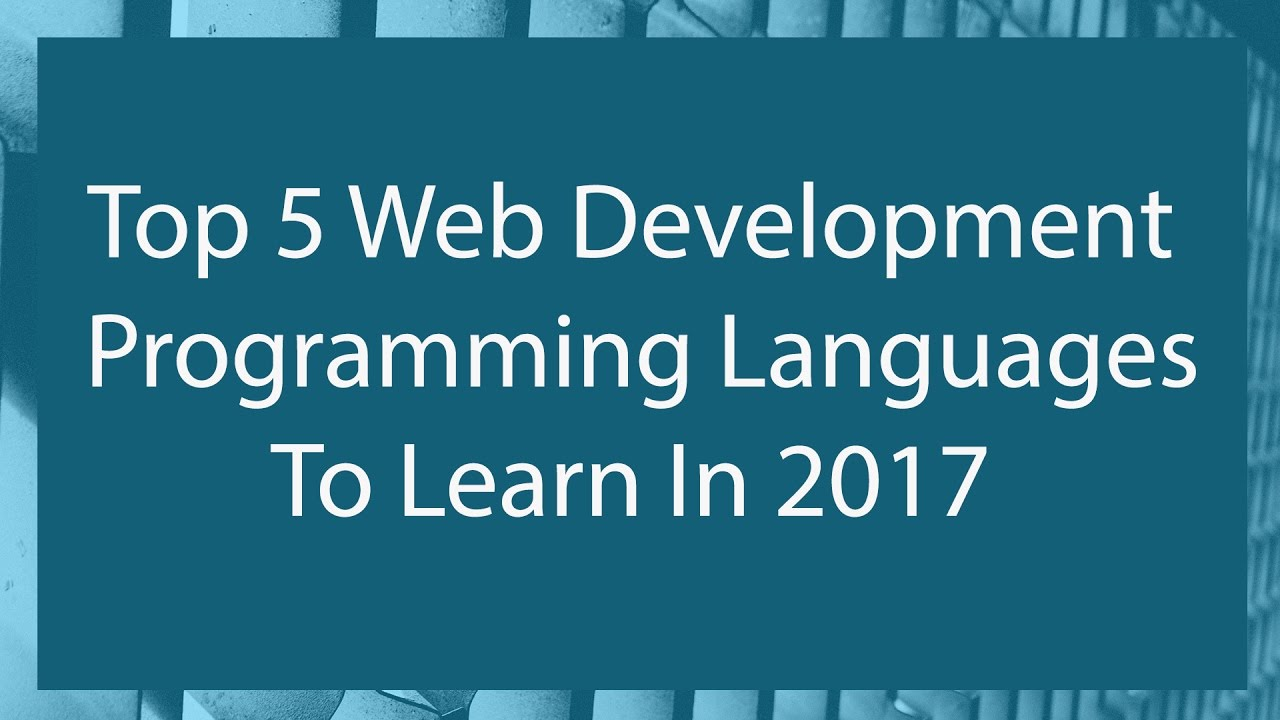 Top 5 Web Development Languages To Learn 2017