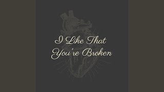 I Like That You're Broken