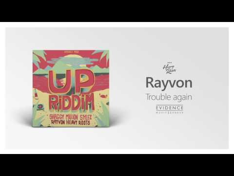 Rayvon - Trouble again | Heavy Roots | UP RIDDIM | Evidence Music 2017
