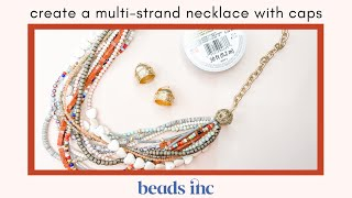 How to Create a Multi-Strand Necklace with Caps or Cones