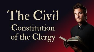 Civil Constitution of the Clergy (French Revolution: Part 5)