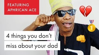 4 things you dont miss about your dad by Aphrican Ace