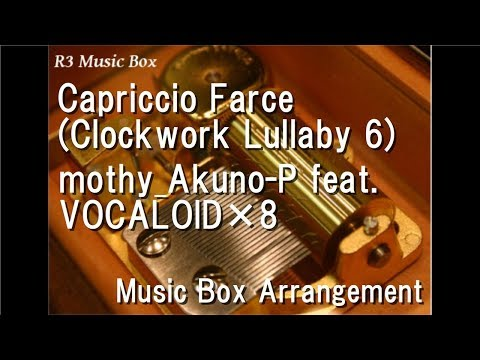 Capriccio Farce (Clockwork Lullaby 6)/mothy_Akuno-P feat. VOCALOID×8 [Music Box]