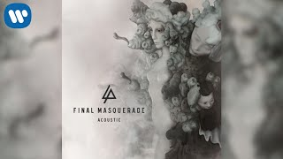 Check out the acoustic version of final masquerade by linkin park. download cd quality mp3 for free, here: http://freemp3hosting.com/3ka