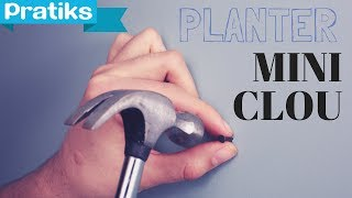 Comment planter un mini clou - Gaël gagne du temps