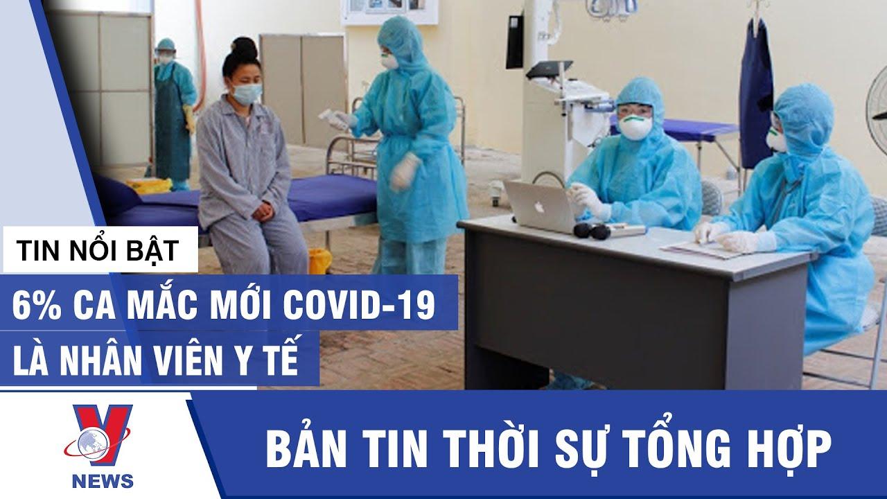 Tin tức 24h chiều 05/08: 6% ca mắc mới Covid-19 là nhân viên Y tế – Vnews