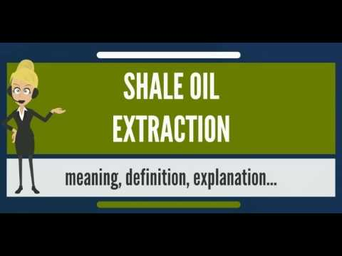 What is SHALE OIL EXTRACTION? What does SHALE OIL EXTRACTION mean?