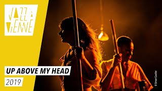 [UP ABOVE MY HEAD] // Jazz à Vienne 2019 - Live