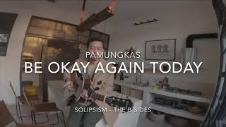 Download Pamungkas (Solipsism - The B Sides) - Be Okay Again Today