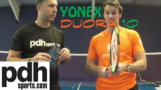 first review of the new yonex duora 10 badminton racket by pdhsports com