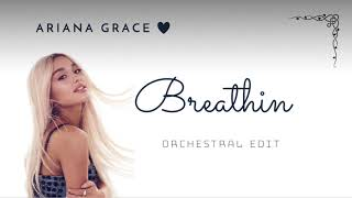 Breathin- Ariana Grande (Orchestral Edit)