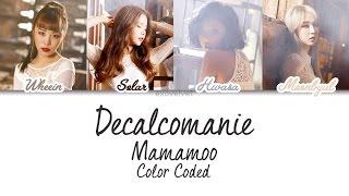 Mamamoo - Décalcomanie  Color Coded Lyrics /ham/rom/eng