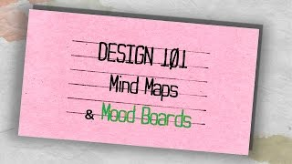 Design 101 - EP.01 - Mood Boards and Mind Maps