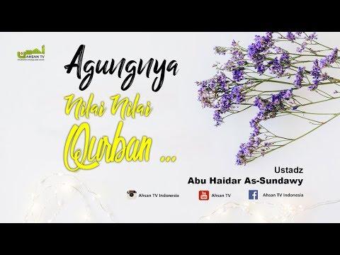 Kajian Islam: Agungnya Nilai-Nilai Qurban - Ustadz Abu Haidar As-Sundawy