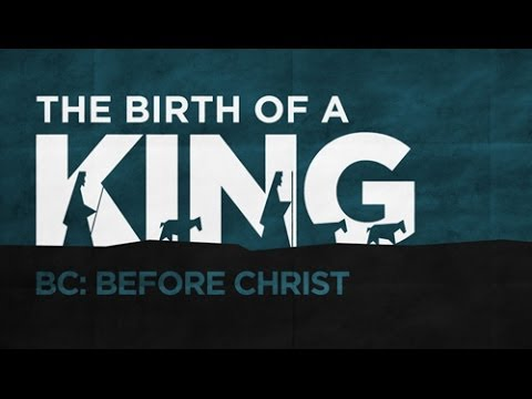 The Birth of a King - Part 1 - BC: Before Christ