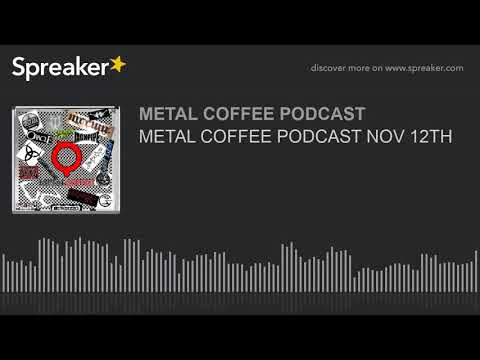 METAL COFFEE PODCAST NOV 12TH