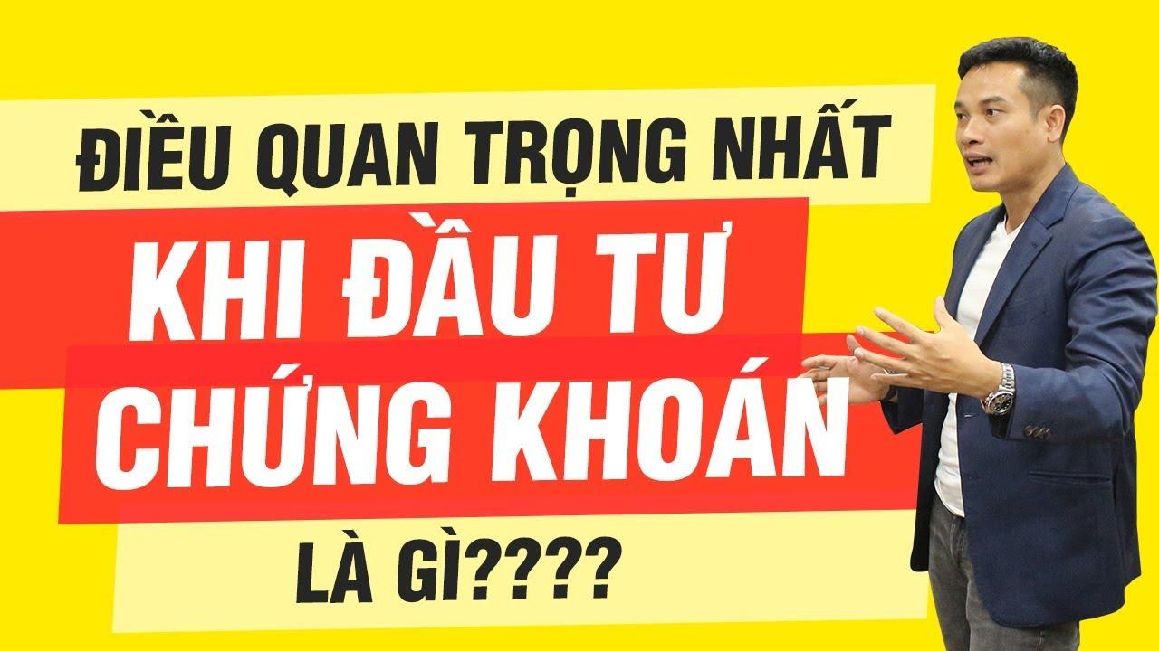ĐIỀU QUAN TRỌNG NHẤT KHI ĐẦU TƯ CHỨNG KHOÁN LÀ GÌ? | Thai Pham