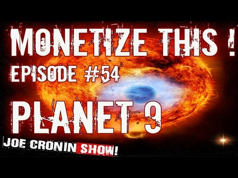 PLANET 9   MONETIZE THIS #54 - - WE gonna DIE ??