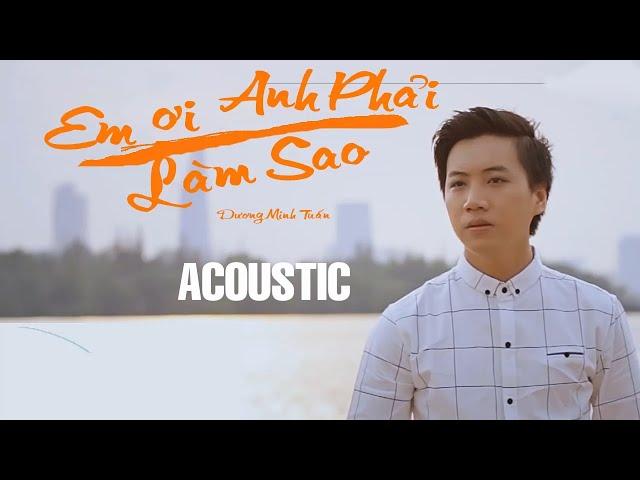 Em i Anh Phi Lm Sao - Dng Minh Tun ft Soái Nhi