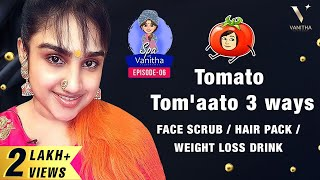 Tomato Three ways | Face Scrub / Hair Pack / Weight Loss Drink | Spa With VV | Epi 06