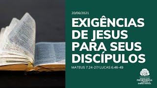 Exigências de Jesus Para Seus Discípulos  - Culto - 20/06/2021