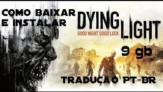 Como Baixar E Instalar Dying Light v.1.50 + Tradução PT-BR Para Pc