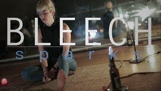 """Bleech """"Sparks"""" / Out Of Town Films"""