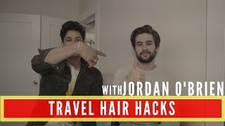 Travel Hair Hacks For Men | On the GO! | Jordan O'Brien