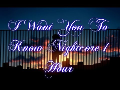 I Want You To Know Nightcore 1 hour
