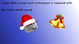 Jingle Bells except each instrument is replaced with the roblox death sound