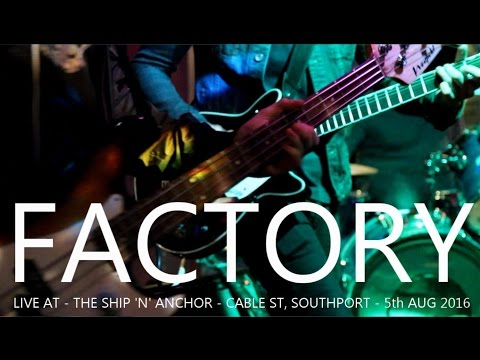 FACTORY - Live at The Ship 'n' Anchor - Cable St, Southport - 5th Aug 2016