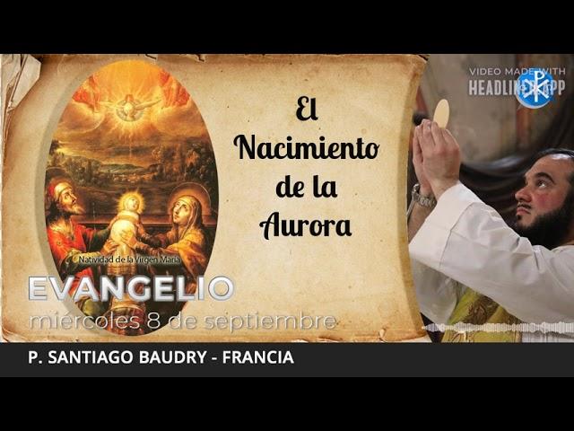 Evangelio de hoy, 8 de septiembre de 2021   El Nacimiento de la Aurora