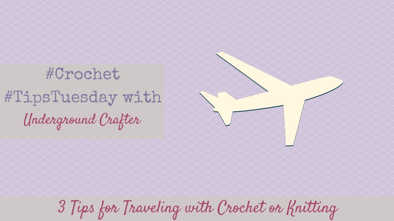 3 Tips for Traveling with Your Crochet or Knitting | #Crochet #TipsTuesday