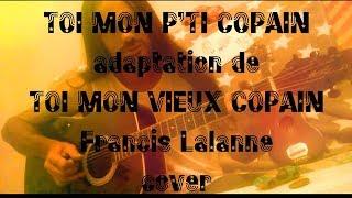 """Toi mon p'ti copain - adaptation de """" Toi mon vieux copain """" Francis Lalanne"""