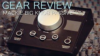 Mackie Big Knob Passive | Gear Review