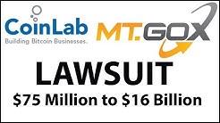 MT GOX vs Coinlabs Lawsuit 75 Million to 16 BILLION!