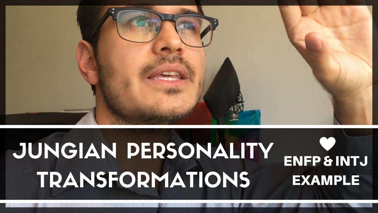 Jungian Personality Transformations ENFP & INTJ Relationship Example